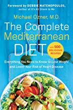 The Complete Mediterranean Diet: Everything You Need to Know to Lose Weight and Lower..