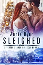 Sleighed: A Friends-to-Lovers, Small Town Romance (Severton Search and Rescue Book 1)