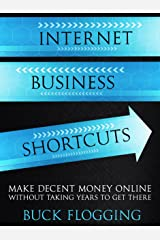 Internet Business Shortcuts: Make Decent Money Online without Taking Years to Get There Kindle Edition