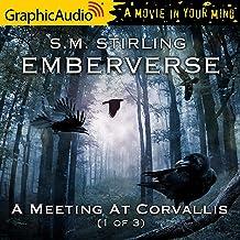 A Meeting At Corvallis (1 of 3) [Dramatized Adaptation]: Emberverse, Book 3, Part 1