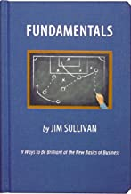 Fundamentals: 9 Ways to Be Brilliant at the Basics of Business