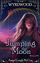 Jumping the Moon: Magical Realism - Adventure - Suspense (Wyrdwood Welcome Book 2)