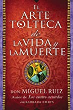 arte tolteca de la vida y la muerte (The Toltec Art of Life and Death - Spanish (Spanish Edition)