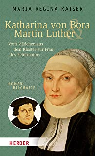 Katharina von Bora & Martin Luther: Vom Mädchen aus dem Kloster zur Frau des Reformators (HERDER spektrum) (German Edition)