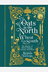 Oats in the North, Wheat from the South: The History of British Baking: Savoury and Sweet Kindle Edition