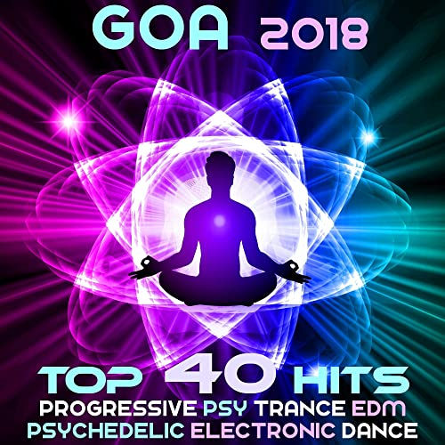 Goa 2018 - Top 40 Hits Best Of Progressive Psy Trance EDM