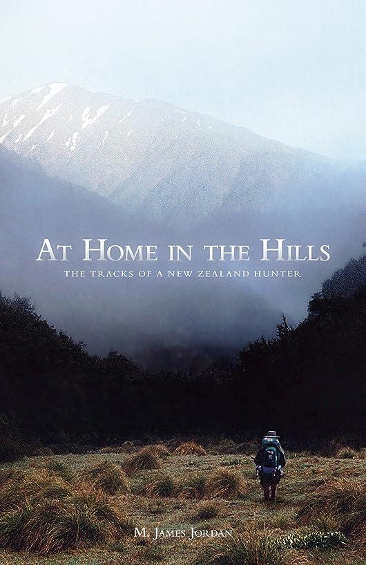 ブラストブラウズ談話At Home in the Hills: The Tracks of a New Zealand Hunter (English Edition)