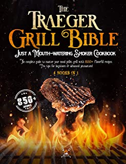The Traeger Grill Bible: 4 book in 1: A Mouth-Watering Smoker Cookbook: The Complete Guide to Master your Wood Pellet gril...
