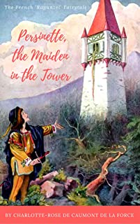 Persinette, the Maiden in the Tower: The French 'Rapunzel' Fairytale