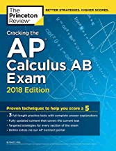 Cracking the AP Calculus AB Exam, 2018 Edition: Proven Techniques to Help You Score a 5 (College Test Preparation)
