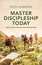 Master Discipleship Today: Jesus's Prayer and Plan for Every Believer