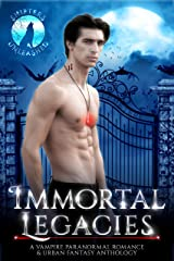 Immortal Legacies: A Paranormal Romance & Urban Fantasy Vampire Anthology (Shifters Unleashed) Kindle Edition