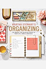 Martha Stewart's Organizing: The Manual for Bringing Order to Your Life, Home & Routines Kindle Edition
