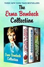 The Erma Bombeck Collection: If Life Is a Bowl of Cherries, What Am I Doing in the Pits?, Motherhood, and The Grass Is Alw...