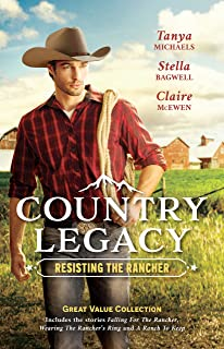Country Legacy: Resisting The Rancher/Falling for the Rancher/Wearing the Rancher's Ring/A Ranch to Keep (Cupid's Bow, Texas)