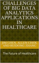 CHALLENGES OF BIG DATA ANALYTICS APPLICATIONS IN HEALTHCARE: The Future of Healthcare