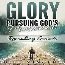 Glory: Pursuing God's Presence: Revealing Secrets, God's Glory, Volume 1