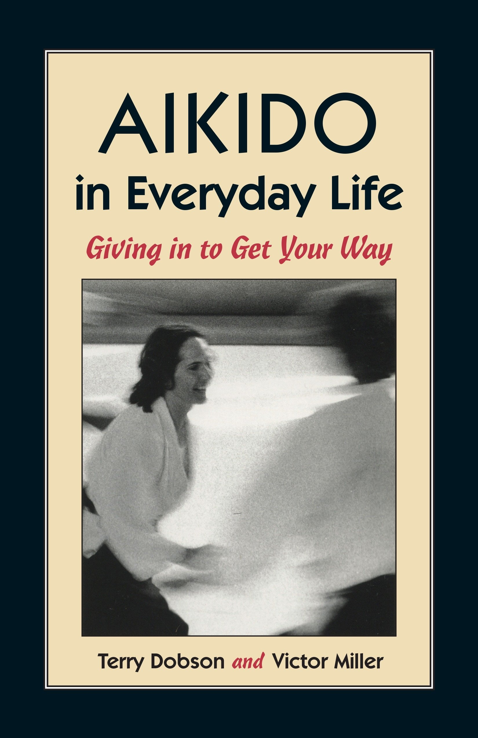 Image OfAikido In Everyday Life: Giving In To Get Your Way: Giving In To Get Your Way Second Edition