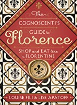 The Cognoscenti's Guide to Florence: Shop and Eat Like a Florentine, Revised Edition