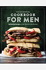 The Essential Cookbook for Men: 85 Healthy Recipes to Get Started in the Kitchen Kindle Edition