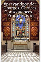 #prayandponder: Charges. Choices. Consequences -- From Jesus to Paul (#prayponder: C3 Book 17) Kindle Edition