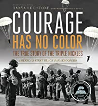 Courage Has No Color, The True Story of the Triple Nickles: America's First Black Paratroopers (Junior Library Guild Selec...