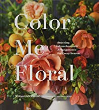 Color Me Floral: Techniques for Creating Stunning Monochromatic Arrangements for Every Season (Flower Arranging Books, Flo...