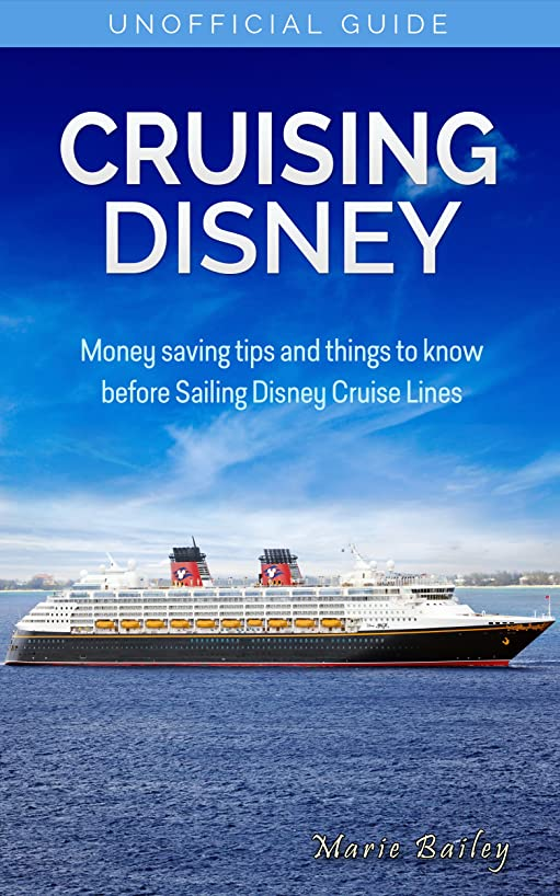 動揺させる蒸留するトラブルCruising Disney: Money Saving tips and things to know before Sailing Disney Cruise Lines (English Edition)