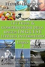 Lettura e Comprensione della Lingua Inglese Livello Intermedio - Libro 3 (CON AUDIO) (English Edition)