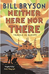 Neither Here, Nor There: Travels in Europe (Bryson Book 11) Kindle Edition