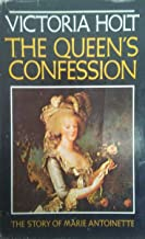 The Queen's Confession: The Story of Marie Antoinette