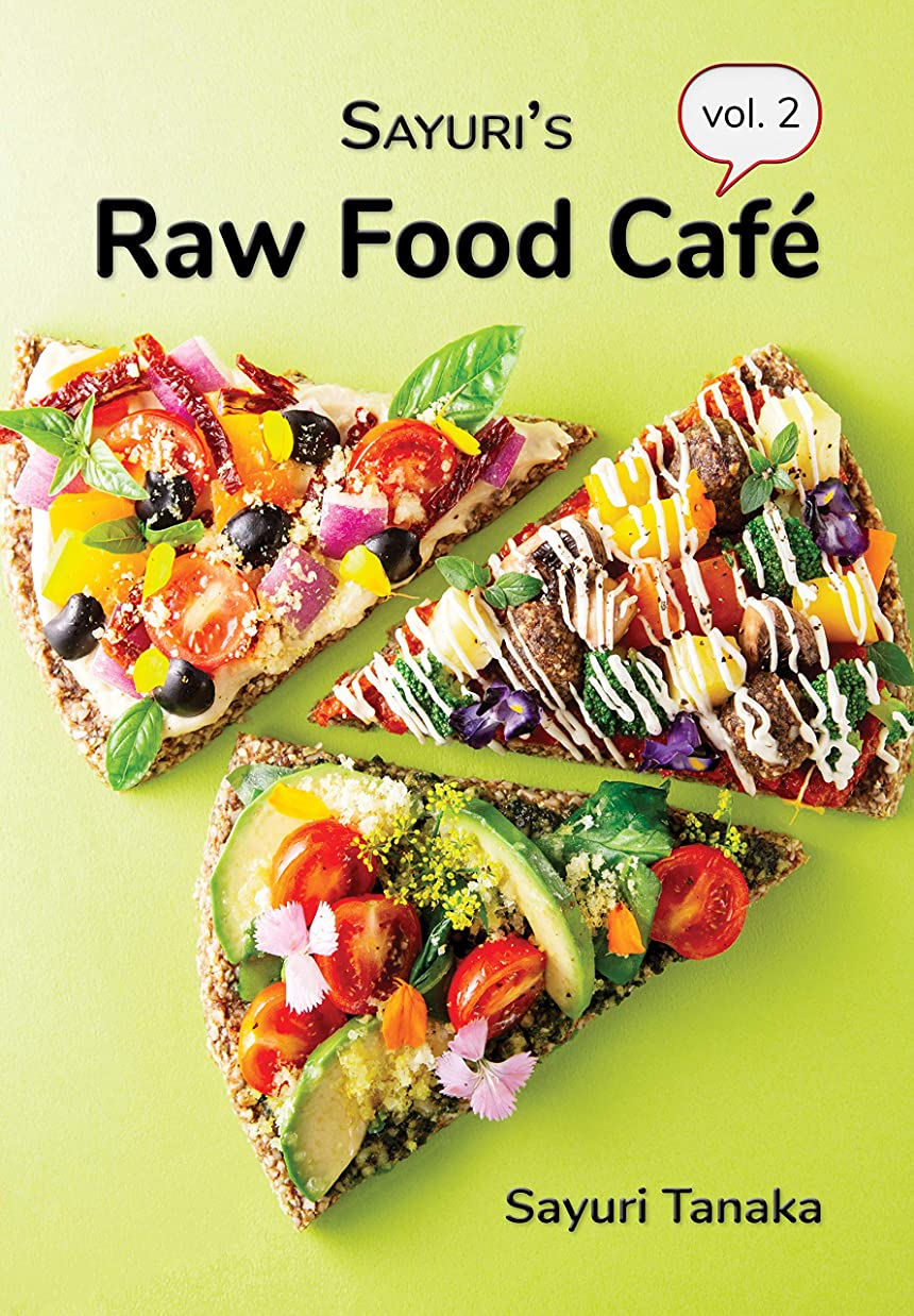 大統領ウナギ苦しみSayuri's Raw Food Café Vol. 2: Healthy & simple, all-raw delicious food in the most vibrant way! (Sayuri's Raw Food Cookbook) (English Edition)