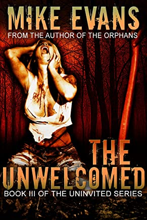 The Unwelcomed: - Extreme Horror Serial Killer Thriller Series (The Uninvited Book 3)