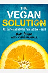 The Vegan Solution: Why the Vegan Diet Often Fails and How to Fix It Kindle Edition