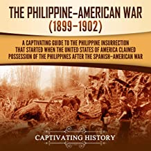 The Philippine-American War: A Captivating Guide to the Philippine Insurrection That Started When the United States of Ame...