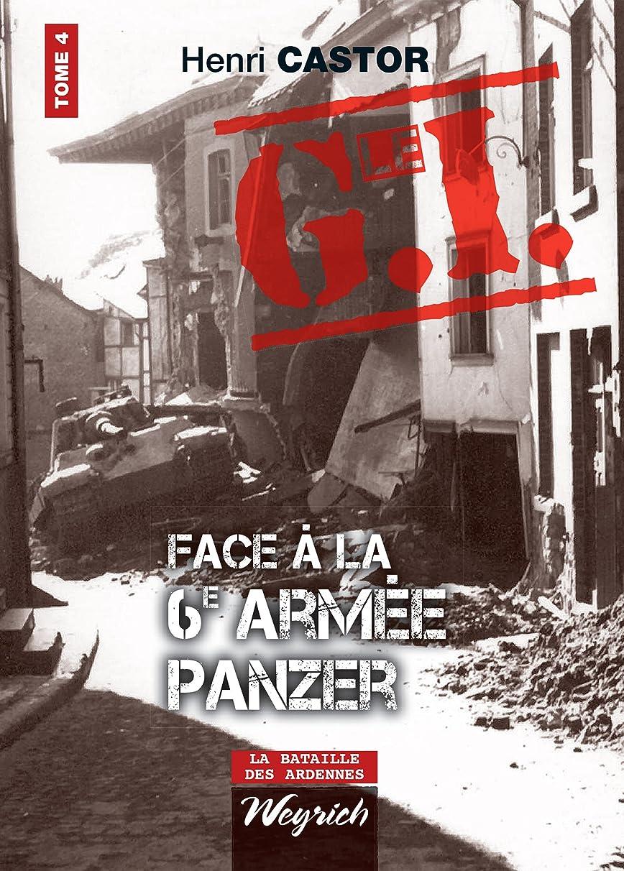 変化型マークダウンLe G.I. Face à la 6e armée Panzer: Ouvrage de référence sur la Deuxième Guerre Mondiale (La bataille des Ardennes t. 4) (French Edition)