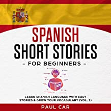 Spanish Short Stories for Beginners (Spanish Edition): Learn Spanish Language with Easy Stories & Grow Your Vocabulary, Volume 1