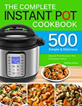 The Complete Instant Pot Cookbook: 500 Simple and Delicious Instant Pot Recipes For The Everyday Home   Complete Instant Pot Cookbook For Beginners.
