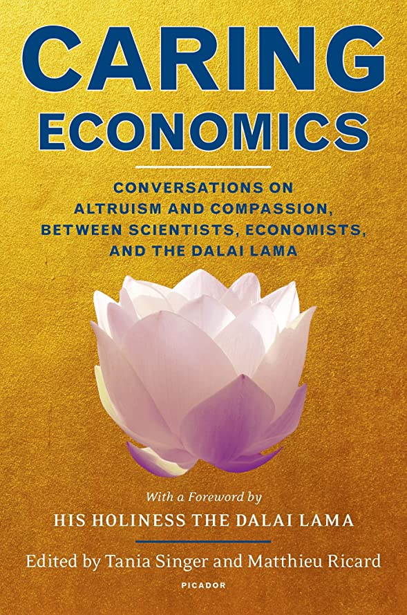 樹木褒賞実験Caring Economics: Conversations on Altruism and Compassion, Between Scientists, Economists, and the Dalai Lama (English Edition)