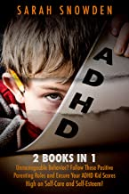 ADHD: 2 Books in 1: Unmanageable Behavior? Follow These Positive Parenting Rules and Ensure Your ADHD Kid Scores High on S...