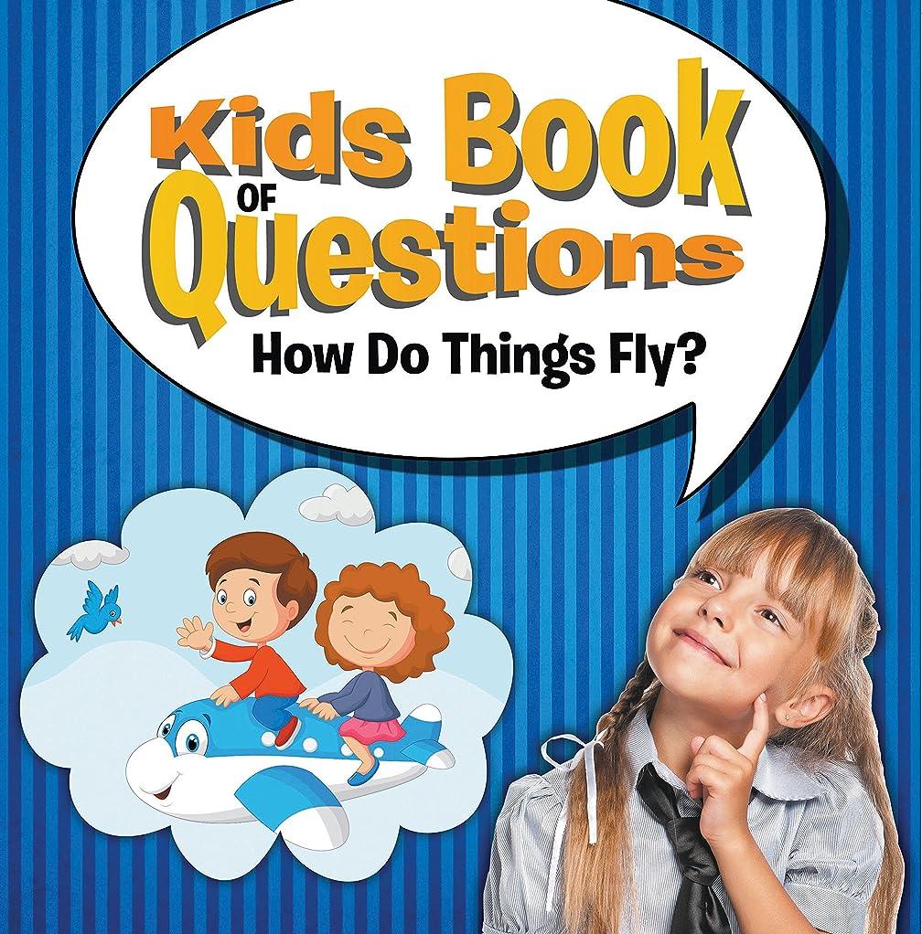 タイプポンプマトロンKids Book of Questions: How Do Things Fly?: Trivia for Kids of All Ages - Things That Go (English Edition)