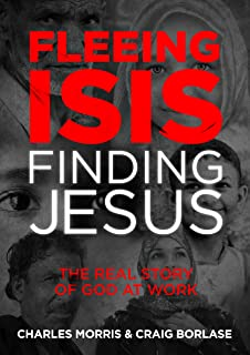 Fleeing ISIS, Finding Jesus:: The Real Story of God at Work
