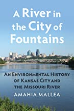 A River in the City of Fountains: An Environmental History of Kansas City and the Missouri River
