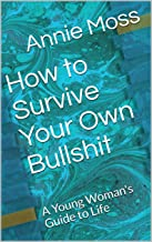 How to Survive Your Own Bullshit: A Young Woman's Guide to Life (English Edition)