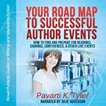 Your Road Map to Successful Author Events: How to Find and Prepare for Readings, Signings, Conferences, & Other Live Events