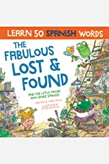 The Fabulous Lost & Found and the little mouse who spoke Spanish: Spanish book for kids. Learn 50 Spanish words with a fun, heartwarming bilingual children's book Spanish English. Spanish for kids Kindle Edition