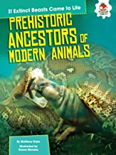 Prehistoric Ancestors of Modern Animals (If Extinct Beasts Came to Life)