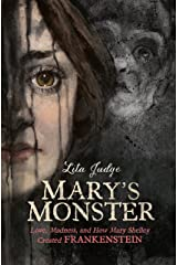 Mary's Monster: Love, Madness, and How Mary Shelley Created Frankenstein Hardcover
