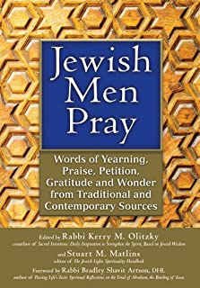 Jewish Men Pray: Words of Yearning, Praise, Petition, Gratitude and Wonder from Traditional and Contemporary Sources (English Edition)