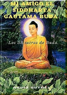 Mi amigo el Siddharta Gautama Buda.: Los 53 sutras de Buda. (German Edition)